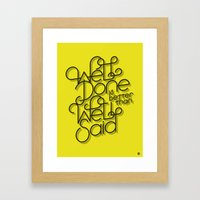 Well Done is better than Well Said Framed Art Print