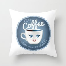 Cold coffee makes you beautiful... Throw Pillow