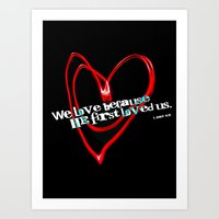 Because He First Loved U… Art Print