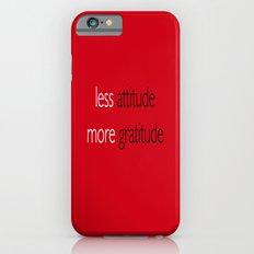 Less attitude,more gratitude Slim Case iPhone 6s