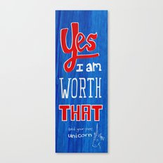 YES, i am worth that! and your pet unicorn Canvas Print
