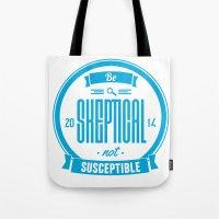 Be Skeptical Tote Bag
