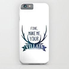 Fine, Make Me Your Villain - Grisha Trilogy book quote design - In White iPhone 6 Slim Case