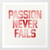 Passion Never Fails Art Print