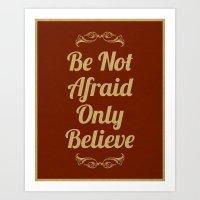Be Not Afraid, Only Beli… Art Print