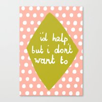 I'd help but i dont want to Canvas Print