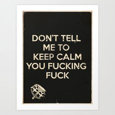Don't Tell Me To Keep Calm Art Print