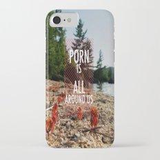 Porn is all around us iPhone 7 Slim Case