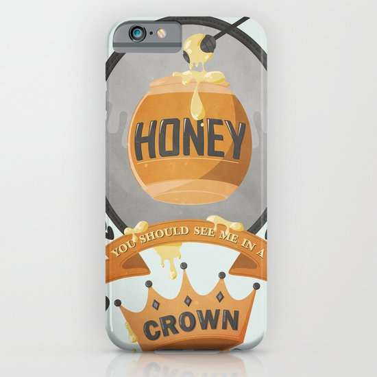 Honey, You Should See Me In A Crown. iPhone & iPod Case