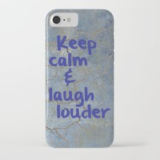 Keep calm and laugh louder iPhone 7 Slim Case