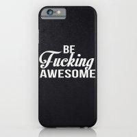 Be Fucking Awesome iPhone 6 Slim Case