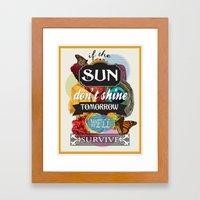 If the Sun Don't Shine Tomorrow, We'll Survive Framed Art Print