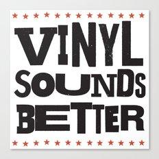 Vinyl Sounds Better Canvas Print