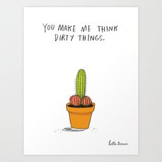 You Make Me Think Dirty Things Art Print