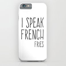 Speak French Fries Funny Quote Slim Case iPhone 6s