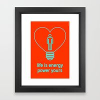 Life is energy, power yours! Framed Art Print