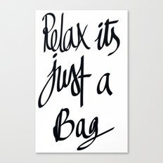 relax its just a bag  Canvas Print
