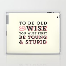 To Be Old and Wise You Must First Be Young and Stupid Laptop & iPad Skin