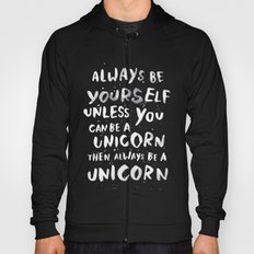 Always be yourself. Unless you can be a unicorn, then always be a unicorn. Hoody