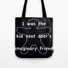 I was the kids next door's imaginary friend Tote Bag