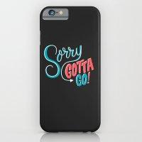 Sorry, Gotta Go! iPhone 6 Slim Case
