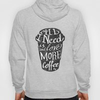 all I need is love ( and more coffee) Hoody