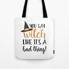 You Say Witch Like It's A Bad Thing! Tote Bag