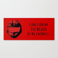 I Only Drink the Blood of My Enemies Canvas Print