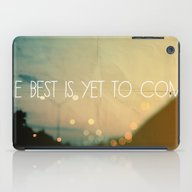 The Best Is Yet To Come iPad Case