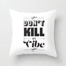 Don't Kill My Vibe Throw Pillow