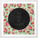 YOU ARE MY FAVORITE - FLORAL PATTERN Art Print