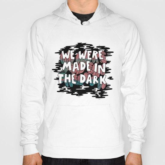 We were made in the Dark Hoody