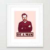 Be A Man     Ron Swanson Framed Art Print