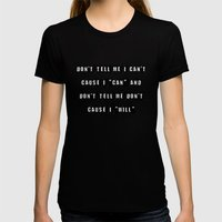 Don't tell me I can't, cause I can and don't tell me don't cause I will (on Black) Womens Fitted Tee Black SMALL