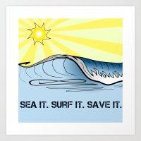 Sea It ~ Surf It ~ Save … Art Print
