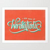 I'm Not A Workaholic Art Print