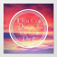 If You Can Dream It, You… Canvas Print
