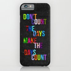 Don't Count The Days Slim Case iPhone 6s