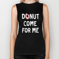 DONUT COME FOR ME Biker Tank