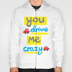 You Drive Me Crazy Hoody