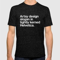 Artsy Design Slogan in Tightly Kerned Helvetica Mens Fitted Tee Tri-Black SMALL