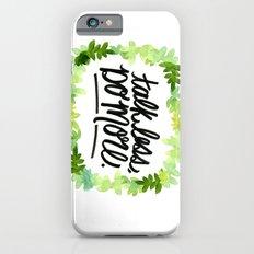 Talk Less, Do More. iPhone 6s Slim Case