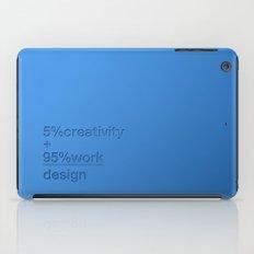 5% creativity + 95% work = design iPad Case