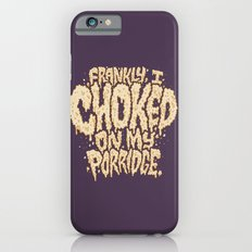 Frankly, I choked on my porridge. iPhone 6s Slim Case