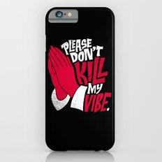 Please Don't Kill My Vibe Slim Case iPhone 6s