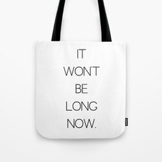 It Won't Be Long... Tote Bag