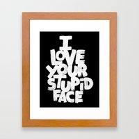 I LOVE YOUR STUPID FACE Framed Art Print