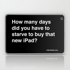 how many days did you starve to buy that new iPad? Laptop & iPad Skin