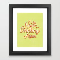 I'm Never Drinking Again Framed Art Print