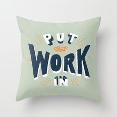 Put That Work In Throw Pillow